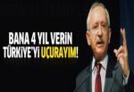 Kılıçdaroğlu: Bana 4 yıl verin bütün Türkiye'yi uçurayım