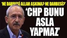 Kılıçdaroğlu: CHP'de hiç kimse darbeyi savunmaz