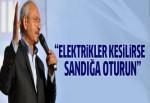 Kılıçdaroğlu'ndan CHP'lilere: Elektrikler kesilirse sandığa oturun