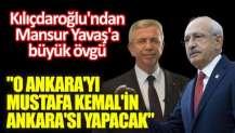 Kılıçdaroğlu'ndan Mansur Yavaş'a büyük övgü