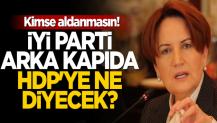 Kimse aldanmasın! İYİ Parti arka kapıda HDP'ye ne diyecek?