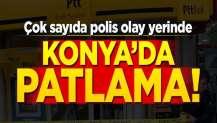 Konya'da patlama! Çok sayıda polis olay yerinde