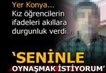 Konya'da sapık öğretmen skandalı! Öğrencilerin ifadeleri şok etti...
