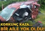 Korkunç kaza: Bir aile yok oldu!