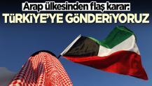 Kuveyt'ten flaş karar: Türkiye'ye yolluyoruz