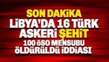 'Libya'da 16 Türk askeri şehit oldu, 100 ÖSO mensubu öldü' iddiası