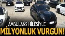 Lüks araçlara ÖTV ödememek için ambulans süsü veren çete çökertildi
