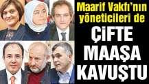Maarif Vakfı'nın yöneticileri de çifte maaşa kavuştu