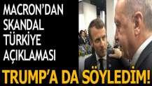 Macron'dan skandal Türkiye açıklaması: Trump'a da söyledim