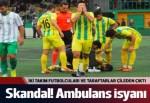 Maçta ambulans skandalı!