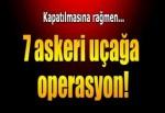 Malatya'da 7 savaş uçağının 39 personeli gözaltında