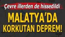 Malatya'da korkutan deprem! Deprem birçok ilde hissedildi