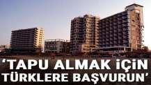 'Maraş tapusu için Türklere başvurun'