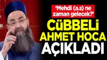 'Mehdi (a.s) ne zaman gelecek?' Cübbeli Ahmet Hoca açıkladı