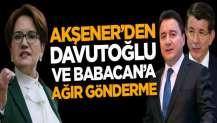 Meral Akşener'den Ali Babacan ve Ahmet Davutoğlu'na ağır gönderme