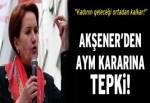 Meral Akşener'den AYM kararına tepki: Birden fazla kadınla evlenmenin önü açılır