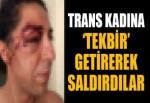 Mersin'de trans kadına 'tekbirli' saldırı