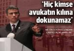 Metin Feyzioğlu: Hiç kimse avukatın kılına dokunamaz