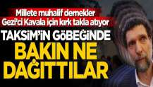 Millete muhalif dernekler Gezi'ci Kavala için kırk takla atıyor! Taksim'in göbeğinde bakın ne dağıttılar