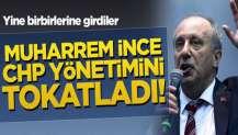 Muhalefet yine kaos! Muharrem İnce CHP yönetimini tokatladı