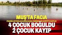 Muş'tan kahreden haber: Nehre giren 4 çocuk boğuldu 2 kayıp