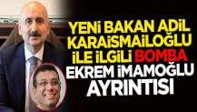 ni Ulaştırma ve Altyapı Bakanı Adil Karaismailoğlu ile ilgili Ekrem İmamoğlu detayı