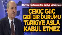 Numan Kurtulmuş: Çekiç güç gibi bir durumu, Türkiye asla kabul etmez