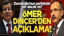 Ömer Dinçer, Davutoğlu'nun partisinde yer alacak mı? Açıklama geldi!