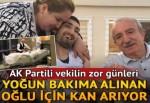 Orhan Miroğlu yoğun bakımdaki oğlu için kan arıyor