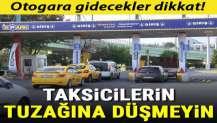 Otogara gidenler dikkat! Taksicilerin tuzağına düşmeyin