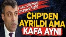 Öztürk Yılmaz CHP'den ayrıldı ama kafa aynı...