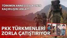 PKK Türkmenleri bize karşı çatışmaya sürüyor