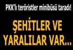 PKK'lı teröristler minibüsü taradı! Şehitler ve yaralılar var