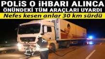 Polis bu ihbarı alınca TIR'ın önündeki tüm araçları uyardı! 30 km sürdü...