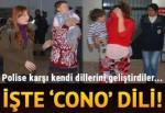 Polise karşı kendi dillerini geliştirmişler... İşte 'Cono' dili!