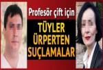 Profesör çift için tüyler ürperten suçlamalar
