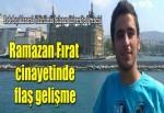 Ramazan Fırat'ın ölümünde ev arkadaşları tutuklandı