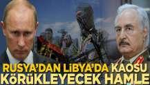 Rusya'dan Libya'da kaosu