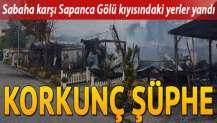 Sabaha karşı Sapanca Gölü kıyısındaki yerler yandı. Korkunç şüphe...