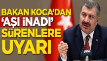 Sağlık Bakanı Koca'dan 'Aşı inadı' sürenlere uyarı