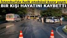 Sancaktepe 'de halk otobüsü servis minibüsüne çarpıp dükkana girdi: 1 ölü