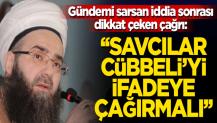 Savcılar Cübbeli'yi ifadeye çağırmalı