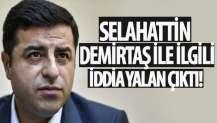 Selahattin Demirtaş ile ilgili iddia yalan çıktı