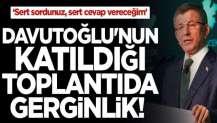 """""""Sert sordunuz, sert cevap vereceğim"""" Davutoğlu'nun katıldığı toplantıda gerginlik!"""