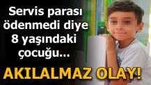 Servis parası ödenmedi diye 8 yaşındaki çocuk okulda bırakıldı