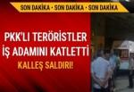 Siirt'te PKK'lı teröristler iş adamı Mehmet Salih Arslan'ı şehit etti