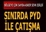 Sınır hattında çatışma çıktı! 3 PYD'li öldürüldü
