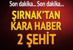 Şırnak'tan kara haber... 2 şehit var