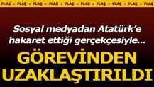 Sosyal medyada Atatürk'e hakaret ettiği gerekçesiyle görevden uzaklaştırıldı