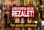 Survivor Türk gençliğini zehirliyor!